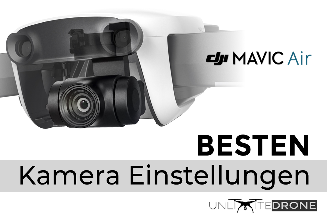 die besten kamera einstellungen f r dji mavic air unlimitedrone. Black Bedroom Furniture Sets. Home Design Ideas