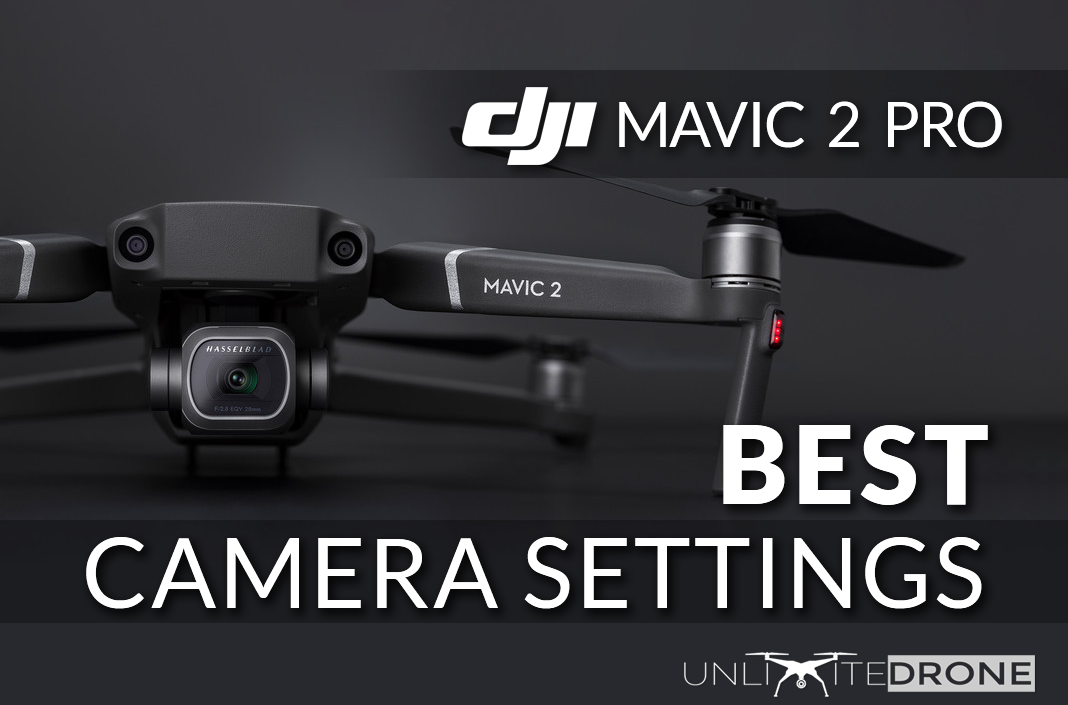 Best Camera Settings for DJI Mavic 2 Pro - UnlimiteDrone